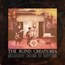 """The Blind Creatures – """"Nobody Does It Better"""""""